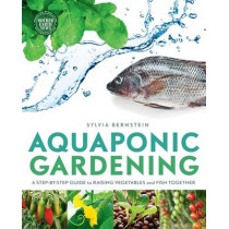 Aquaponic Gardening: A Step-by-Step Guide to Raising Vegetables and Fish Together by Sylvia Bernstein, 9781908643087
