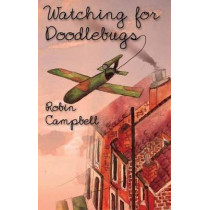 Watching for Doodlebugs by Robin Campbell, 9781908645180