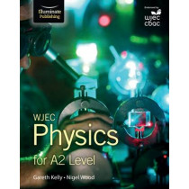 WJEC Physics for A2: Student Book by Gareth Kelly, 9781908682598
