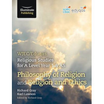 WJEC/Eduqas Religious Studies for A Level Year 1 & AS - Philosophy of Religion and Religion and Ethics by Richard Gray, 9781908682994