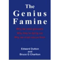 The Genius Famine: Why We Need Geniuses, Why They're Dying Out, Why We Must Rescue Them by Edward Dutton, 9781908684608
