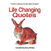 Life Changing Quotes: Inspirational and motivational quotes, inspiring quotes, quotes to motivate, wisdom to live by by Barry Phillips, 9781908691415