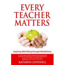 Every Teacher Matters: Inspiring Well-Being through Mindfulness by Kathryn Lovewell, 9781908746368