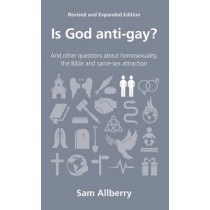 Is God anti-gay?: and other questions about homosexuality, the Bible and same-sex attraction by Sam Allberry, 9781908762313