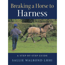 Breaking a Horse to Harness by Sallie Walrond, 9781908809247