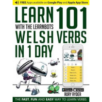 Learn 101 Welsh Verbs in 1 Day: With LearnBots by Rory Ryder, 9781908869265