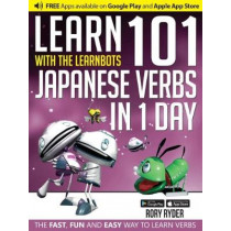 Learn 101 Japanese Verbs in 1 Day: With LearnBots by Rory Ryder, 9781908869340