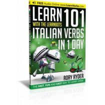 Learn 101 Italian Verbs in 1 Day with the Learnbots: The Fast, Fun and Easy Way to Learn Verbs by Rory Ryder, 9781908869364