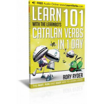 Learn 101 Catalan Verbs In 1 day: With LearnBots by Rory Ryder, 9781908869418