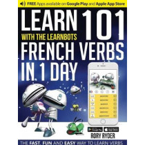 Learn 101 French Verbs In 1 day: With LearnBots by Rory Ryder, 9781908869425