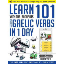 Learn 101 Scottish Gaelic Verbs In 1 Day: With LearnBots by Rory Ryder, 9781908869456