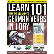 Learn 101 German Verbs In 1 Day: With LearnBots by Rory Ryder, 9781908869463