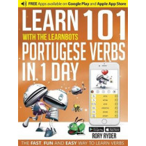 Learn 101 Portuguese Verbs In 1 day: With LearnBots, 9781908869494