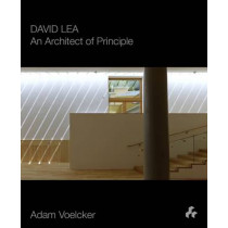 David Lea: An Architect of Principle by Adam Voelcker, 9781908967749