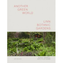 Another Green World - Linn Botanic Gardens: Encounters with a Scottish Arcadia by Alison Turnbull, 9781908970213