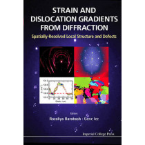 Strain And Dislocation Gradients From Diffraction: Spatially-resolved Local Structure And Defects by Rozaliya I. Barabash, 9781908979629