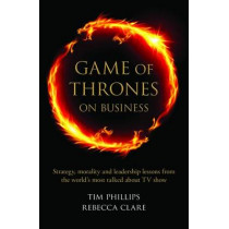 Game of Thrones on Business: Strategy, morality and leadership lessons from the world's most talked about TV show by Rebecca Clare, 9781908984388