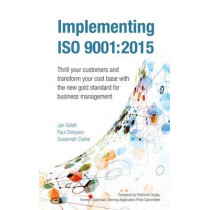 Implementing ISO 9001:2015: Thrill your customers and transform your cost base with the new gold standard for business management by Jan Gillett, 9781908984500
