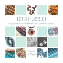 Let's Hubble!: A journey into the brand new beadwork stitch by Melanie de Miguel, 9781909116474
