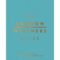 The London Wellness Guide: The Ultimate Guide to Food, Fitness, Mind, Body and Soul by Jeffrey Young, 9781909130456