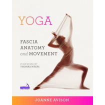 Yoga: Fascia, Anatomy and Movement by J. Avison, 9781909141018