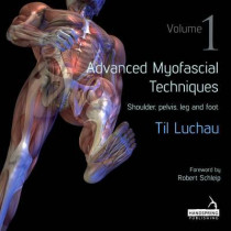 Advanced Myofascial Techniques: Shoulder, Pelvis, Leg and Foot 1 by Til Luchau, 9781909141162