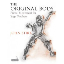 The Original Body: Primal Movement for Yoga Teachers by John Stirk, 9781909141254