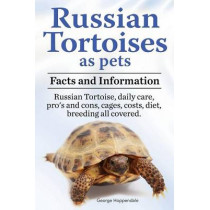 Russian Tortoises as Pets. Russian Tortoise: Facts and Information. Daily Care, Pro's and Cons, Cages, Costs, Diet, Breeding All Covered by George Hoppendale, 9781909151345