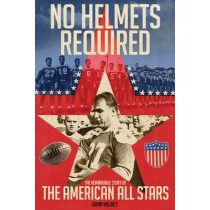 No Helmets Required: The Remarkable Story of the American All Stars by Gavin Willacy, 9781909178472