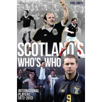 Scotland's Who's Who: One Hundred and Forty Years of Scottish International Footballers 1872-2013 by Paul Smith, 9781909178847