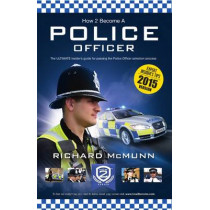 How to Become a Police Officer - The ULTIMATE Guide to Passing the Police Selection Process (NEW Core Competencies) by Richard McMunn, 9781909229785