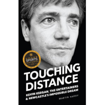 Touching Distance: Kevin Keegan, the Entertainers and Newcastle's Impossible Dream by Martin Hardy, 9781909245358