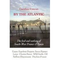 By the Atlantic: The Intense Flavours of South West France and Spain by Caroline Conran, 9781909248472