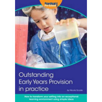 Outstanding Early Years Provision in Practice: How to Transform Your Setting into an Exceptional Learning Environment Using Simple Ideas by Nicola Scade, 9781909280595