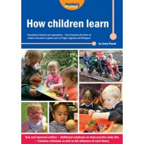 How Children Learn: Educational Theories and Approaches - from Comenius the Father of Modern Education to Giants Such as Piaget, Vygotsky and Malaguzzi by Linda Pound, 9781909280731