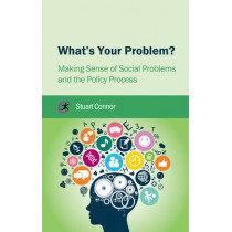 What's Your Problem?: Making Sense of Social Problems and the Policy Process by Stuart Connor, 9781909330498
