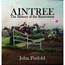Aintree: The History of the Racecourse by John Pinfold, 9781909339712