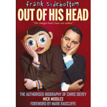 Frank Sidebottom Out of His Head: The Authorised Biography of Chris Sievey by Mick Middles, 9781909360242