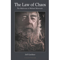 The Law Of Chaos: The Multiverse of Michael Moorcock by Jeff Gardiner, 9781909394193