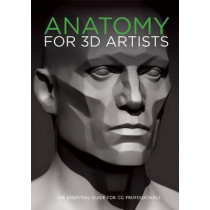 Anatomy for 3D Artists: The Essential Guide for Cg Professionals by Chris Legaspi, 9781909414242