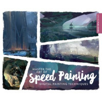 Master the Art of Speed Painting: Digital Painting Techniques by 3DTotal Publishing, 9781909414341