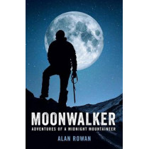 Moonwalker: Adventures of a Midnight Mountaineer by Alan Rowan, 9781909430174
