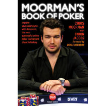 Moorman's Book of Poker: Improve your poker game with Moorman1, the most successful online poker tournament player in history by Chris Moorman, 9781909457393