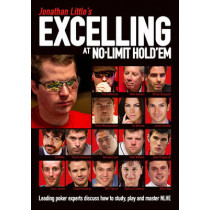Jonathan Little's Excelling at No-Limit Hold'em: Leading Poker Experts Discuss How to Study, Play and Master NLHE by Jonathan Little, 9781909457447