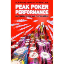 Peak Poker Performance: How to Bring Your 'A' Game to Every Session by Patricia Cardner, 9781909457508