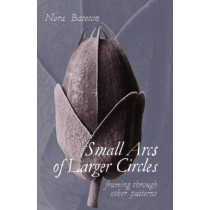 Small Arcs of Larger Circles: Framing Through Other Patterns by Nora Bateson, 9781909470965