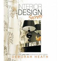 Interior Design Secrets: How to create your own professional interior design by Deborah Heath, 9781909623545