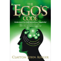 The Ego's Code: Understand the truth behind your negativity! by Clayton John Ainger, 9781909623958