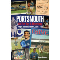 Portsmouth FC on This Day & Miscellany: Pompey Anecdotes, Legends, Stats & Facts by Roger Holmes, 9781909626799