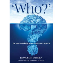 Who?: The Most Remarkable People You've Never Heard of by Donough O'Brien, 9781909657205